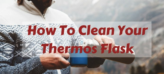 How to Clean Thermos Flask? Here is 5 Easy Steps
